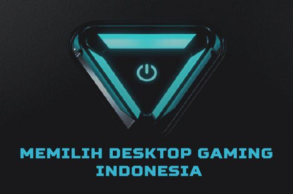 6 Hal Yang Biasa Dilupakan Saat Memilih Desktop Gaming Indonesia
