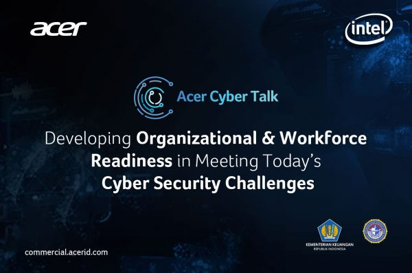 "Webinar Acer Cyber Talk, ""Developing Organizational & Workforce Readiness in Meeting Today's Cyber Security Challenges"". Daftar Sekarang!"